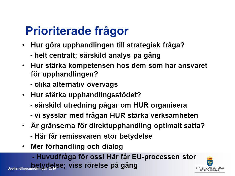 Upphandlingsutredningen 2010 Prioriterade frågor II •Elektronisk upphandling - Angelägen utveckling; EU föreslår obligatorium senast 2 år efter direktivet •Ramavtal – hur utveckla.