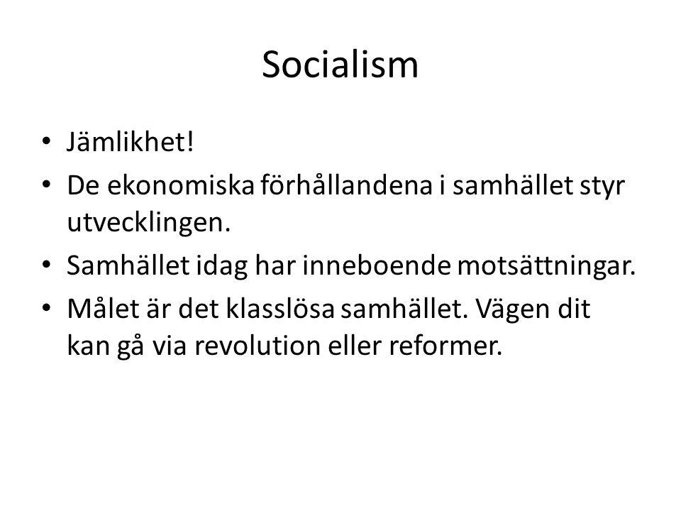 Socialism • Jämlikhet.• De ekonomiska förhållandena i samhället styr utvecklingen.