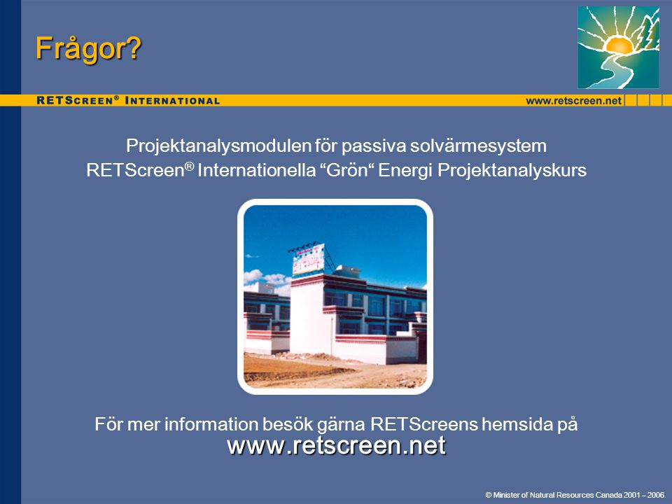 "© Minister of Natural Resources Canada 2001 – 2006. Frågor? Projektanalysmodulen för passiva solvärmesystem RETScreen ® Internationella ""Grön"" Energi"
