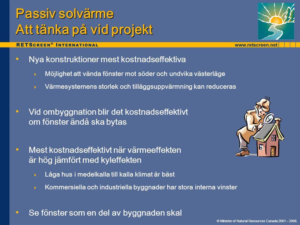 © Minister of Natural Resources Canada 2001 – 2006. Passiv solvärme Att tänka på vid projekt • • Nya konstruktioner mest kostnadseffektiva  Möjlighet