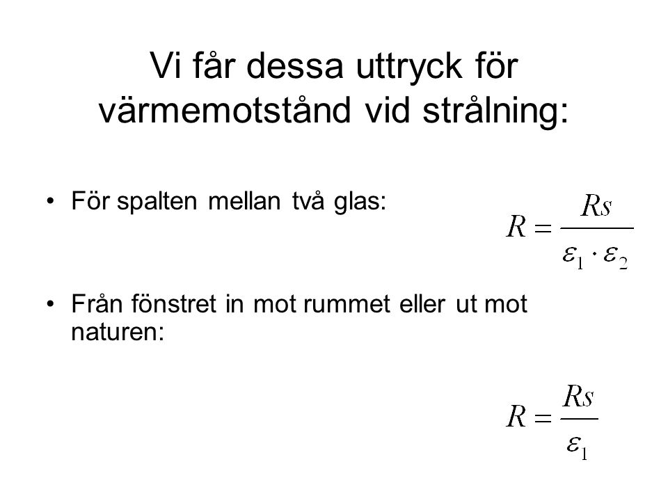 Vi får dessa uttryck för värmemotstånd vid strålning: •För spalten mellan två glas: •Från fönstret in mot rummet eller ut mot naturen: