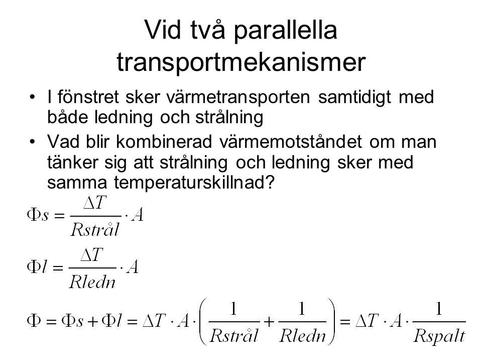 Vid två parallella transportmekanismer •I fönstret sker värmetransporten samtidigt med både ledning och strålning •Vad blir kombinerad värmemotståndet