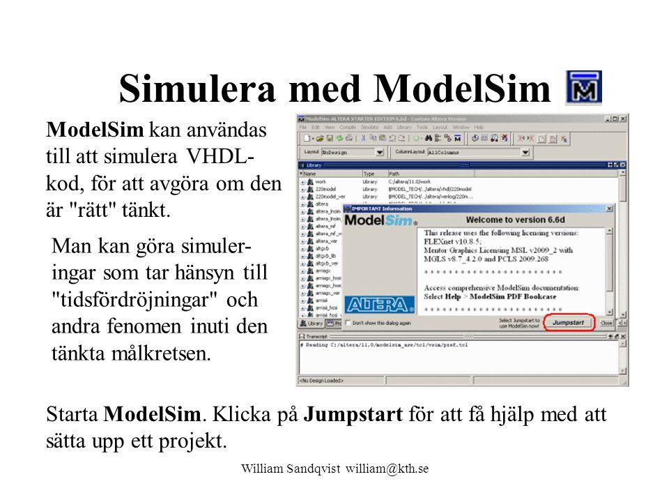 Simulera med ModelSim William Sandqvist william@kth.se ModelSim kan användas till att simulera VHDL- kod, för att avgöra om den är rätt tänkt.