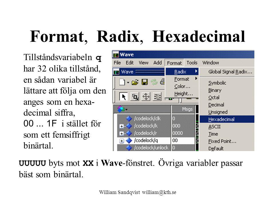 Format, Radix, Hexadecimal William Sandqvist william@kth.se UUUUU byts mot XX i Wave-fönstret. Övriga variabler passar bäst som binärtal. Tillståndsva