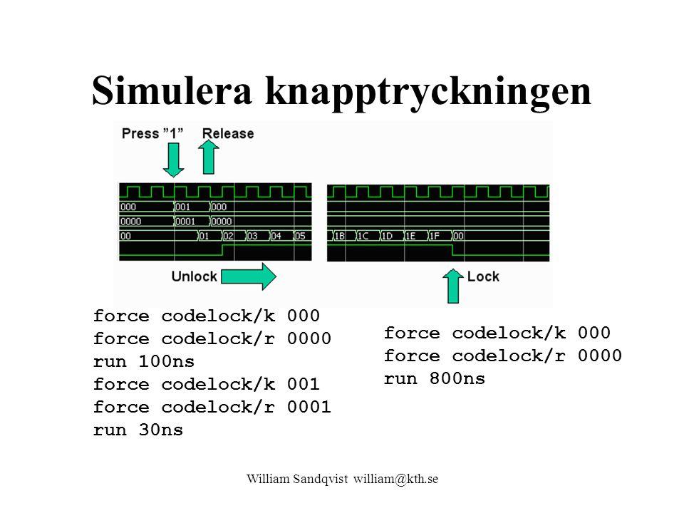 Simulera knapptryckningen William Sandqvist william@kth.se force codelock/k 000 force codelock/r 0000 run 100ns force codelock/k 001 force codelock/r 0001 run 30ns force codelock/k 000 force codelock/r 0000 run 800ns