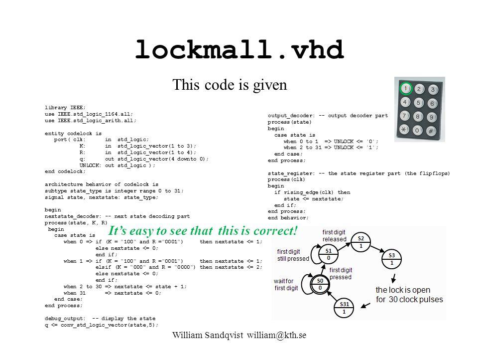 lockmall.vhd William Sandqvist william@kth.se library IEEE; use IEEE.std_logic_1164.all; use IEEE.std_logic_arith.all; entity codelock is port( clk: i