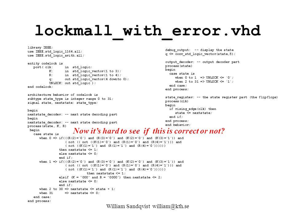lockmall_with_error.vhd library IEEE; use IEEE.std_logic_1164.all; use IEEE.std_logic_arith.all; entity codelock is port( clk: in std_logic; K: in std