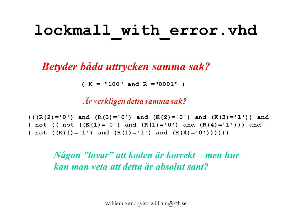 lockmall_with_error.vhd (((R(2)='0') and (R(3)='0') and (K(2)='0') and (K(3)='1')) and ( not (( not ((K(1)='0') and (R(1)='0') and (R(4)='1'))) and (