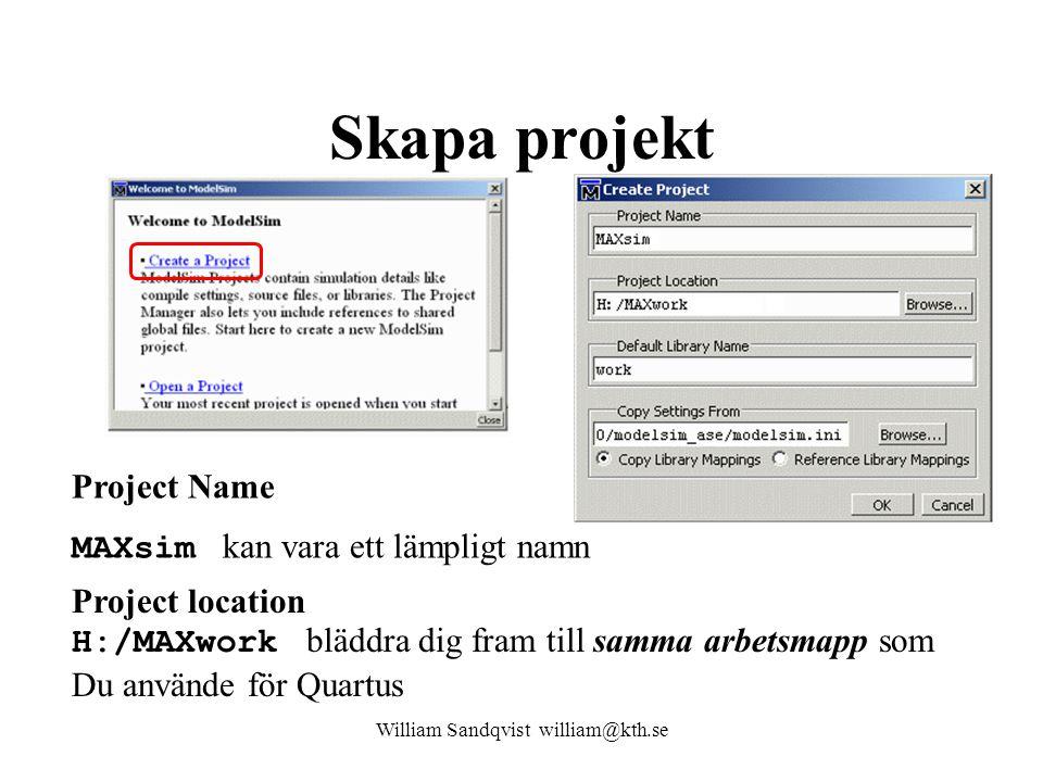 Skapa projekt William Sandqvist william@kth.se Project Name MAXsim kan vara ett lämpligt namn Project location H:/MAXwork bläddra dig fram till samma arbetsmapp som Du använde för Quartus