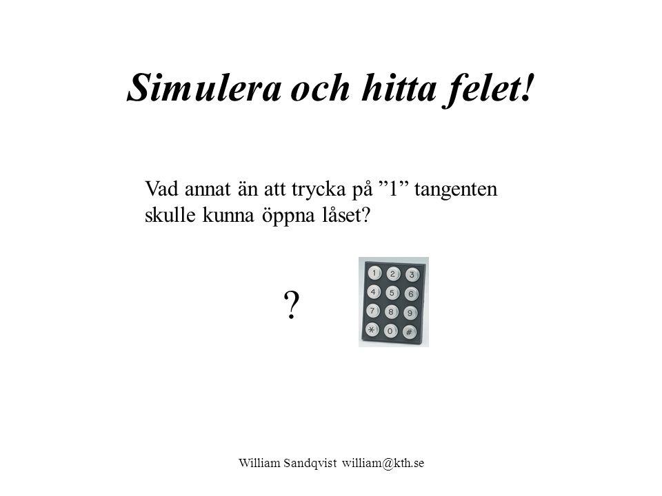 """Simulera och hitta felet! Vad annat än att trycka på """"1"""" tangenten skulle kunna öppna låset? ? William Sandqvist william@kth.se"""