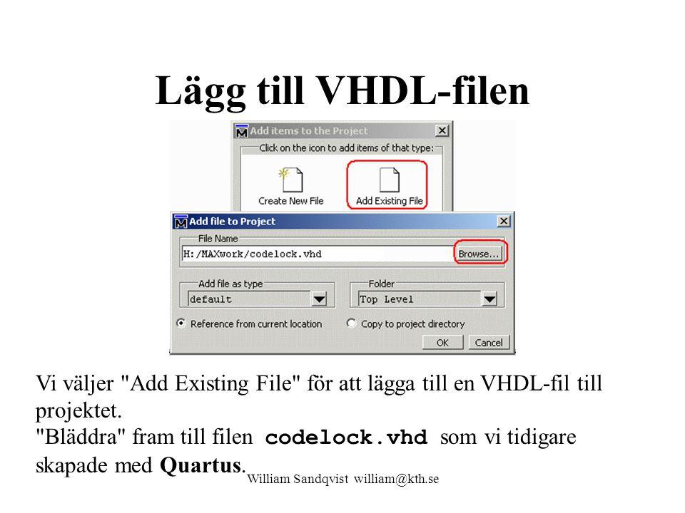 Lägg till VHDL-filen William Sandqvist william@kth.se Vi väljer Add Existing File för att lägga till en VHDL-fil till projektet.