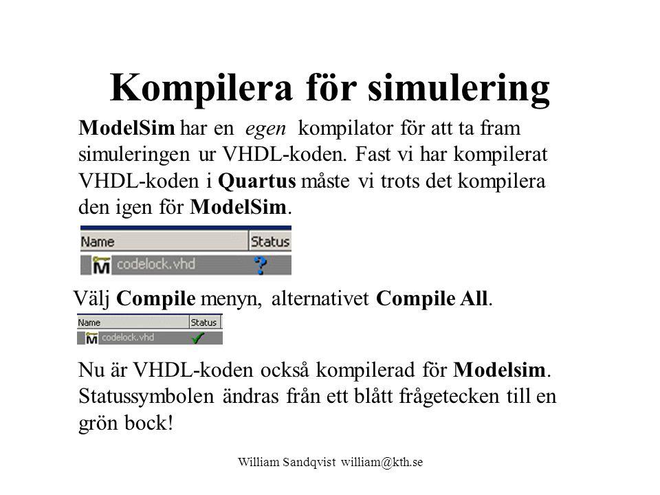 Kompilera för simulering William Sandqvist william@kth.se ModelSim har en egen kompilator för att ta fram simuleringen ur VHDL-koden.