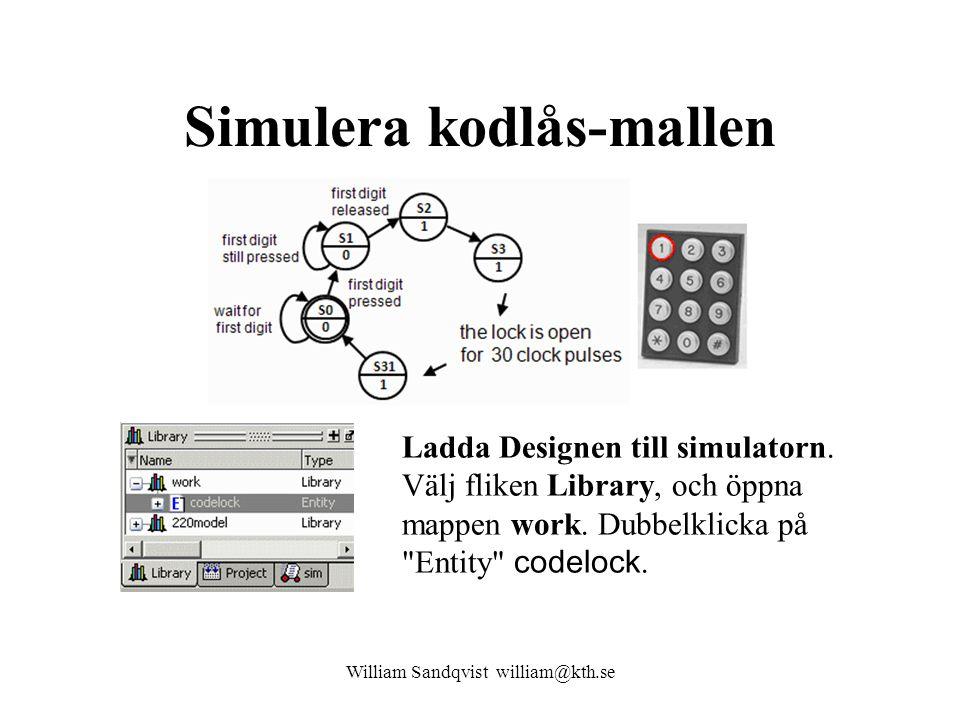 Simulera kodlås-mallen William Sandqvist william@kth.se Ladda Designen till simulatorn. Välj fliken Library, och öppna mappen work. Dubbelklicka på