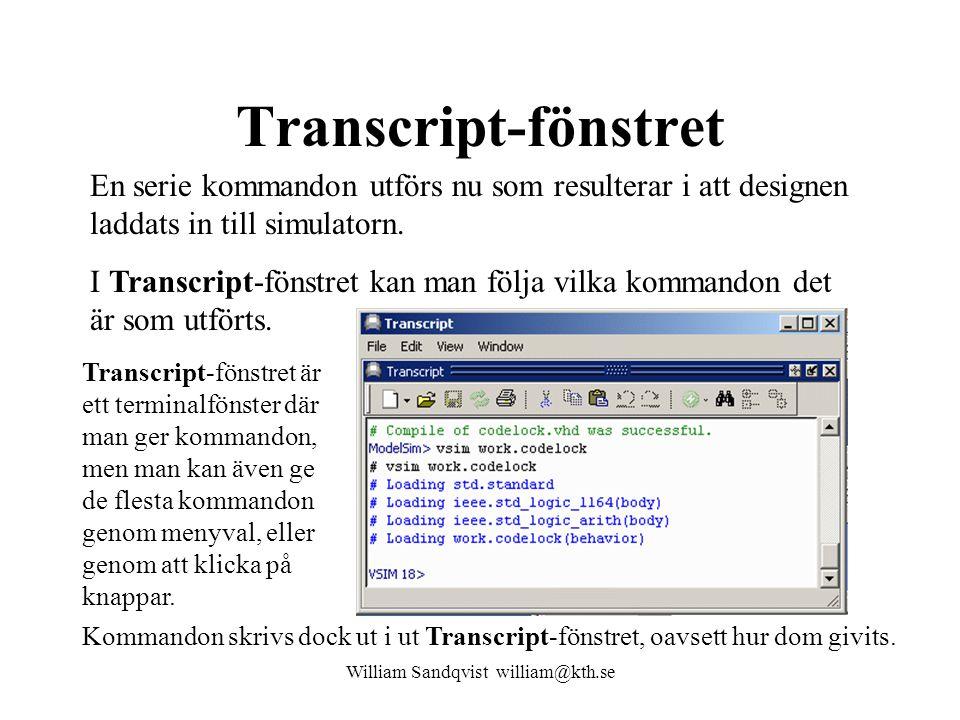 Transcript-fönstret William Sandqvist william@kth.se En serie kommandon utförs nu som resulterar i att designen laddats in till simulatorn. I Transcri
