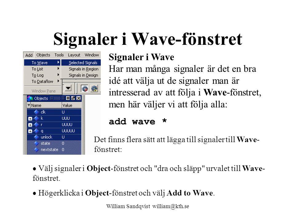 Signaler i Wave-fönstret William Sandqvist william@kth.se Signaler i Wave Har man många signaler är det en bra idé att välja ut de signaler man är intresserad av att följa i Wave-fönstret, men här väljer vi att följa alla: add wave *  Välj signaler i Object-fönstret och dra och släpp urvalet till Wave- fönstret.