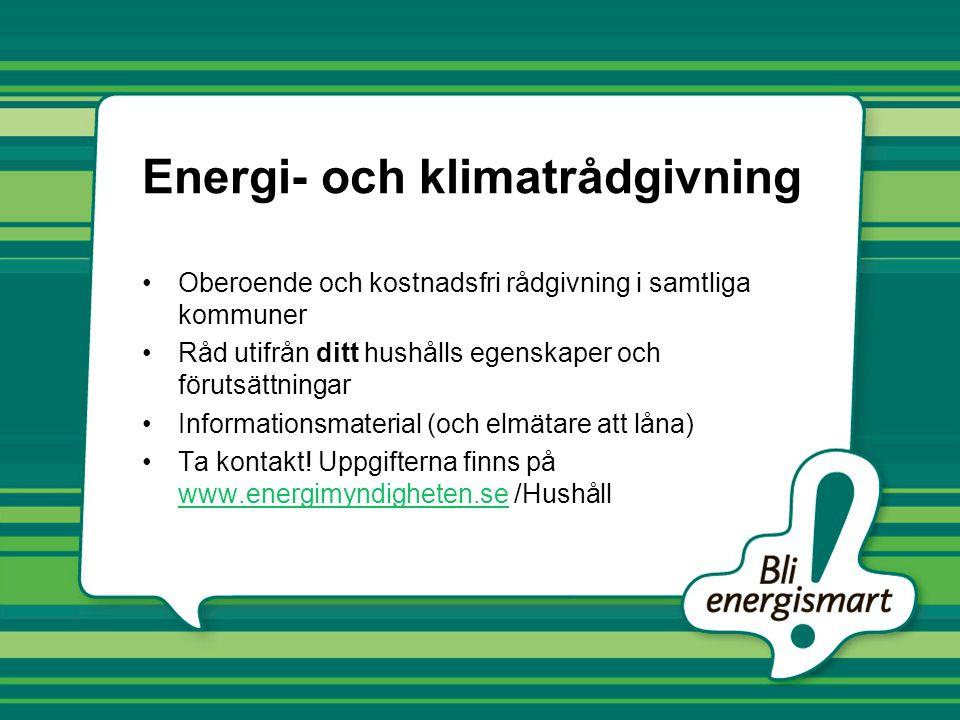 Energi- och klimatrådgivning •Oberoende och kostnadsfri rådgivning i samtliga kommuner •Råd utifrån ditt hushålls egenskaper och förutsättningar •Info