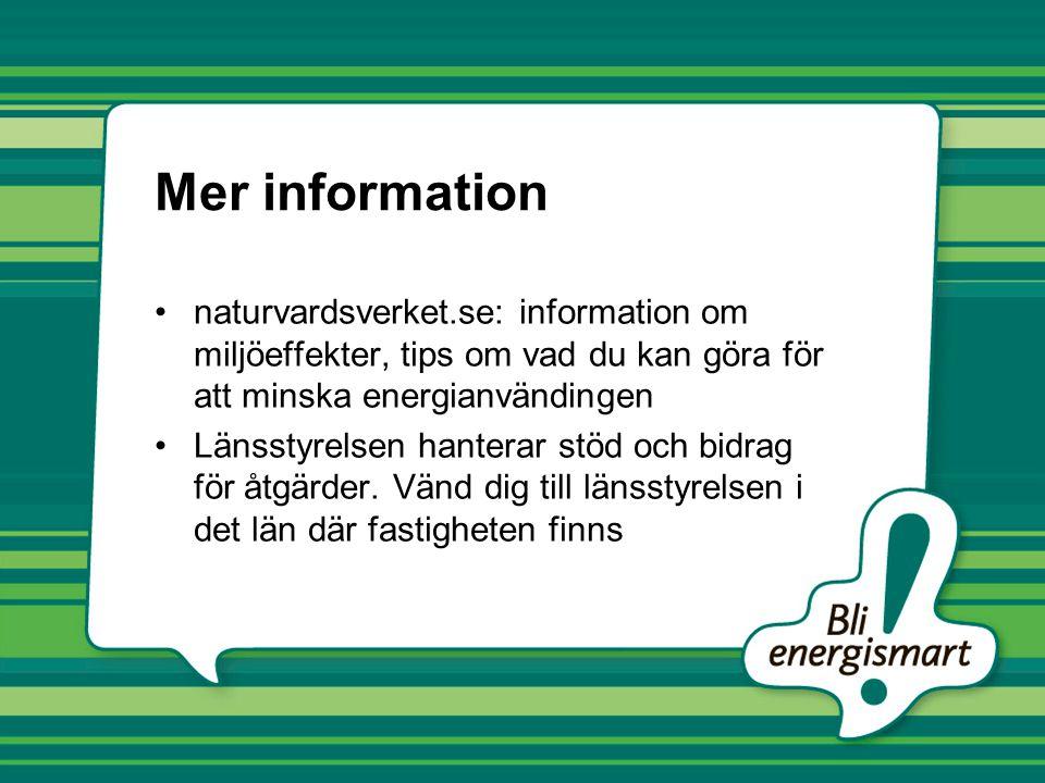 Mer information •naturvardsverket.se: information om miljöeffekter, tips om vad du kan göra för att minska energianvändingen •Länsstyrelsen hanterar s