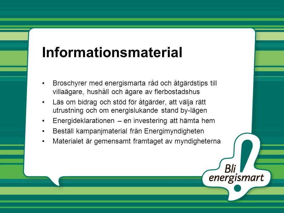 Informationsmaterial •Broschyrer med energismarta råd och åtgärdstips till villaägare, hushåll och ägare av flerbostadshus •Läs om bidrag och stöd för