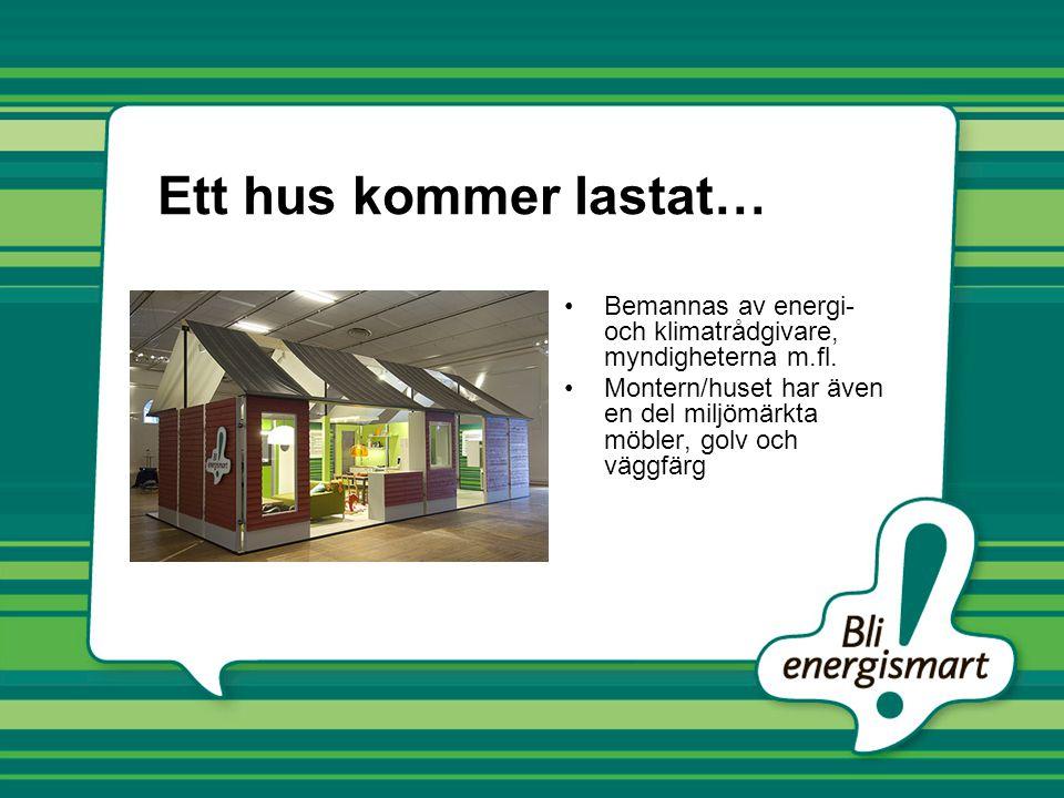 Ett hus kommer lastat… •Bemannas av energi- och klimatrådgivare, myndigheterna m.fl. •Montern/huset har även en del miljömärkta möbler, golv och väggf