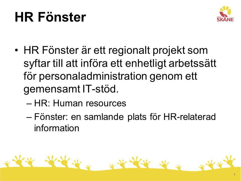 2 HR Fönster •HR Fönster är ett regionalt projekt som syftar till att införa ett enhetligt arbetssätt för personaladministration genom ett gemensamt IT-stöd.