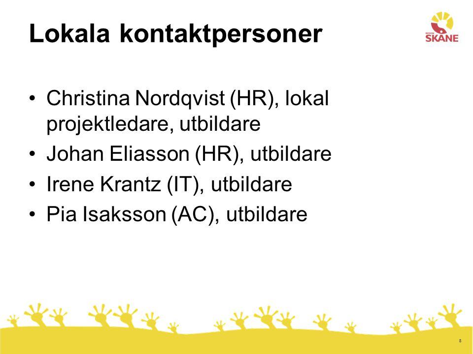 8 Lokala kontaktpersoner •Christina Nordqvist (HR), lokal projektledare, utbildare •Johan Eliasson (HR), utbildare •Irene Krantz (IT), utbildare •Pia Isaksson (AC), utbildare