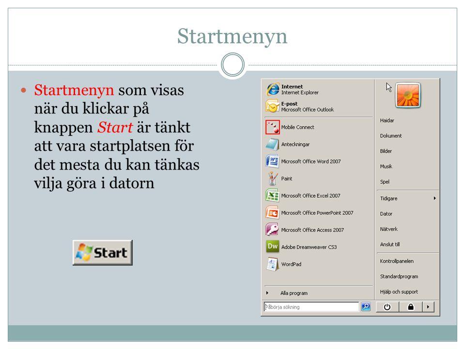 Startmenyn  Startmenyn som visas när du klickar på knappen Start är tänkt att vara startplatsen för det mesta du kan tänkas vilja göra i datorn