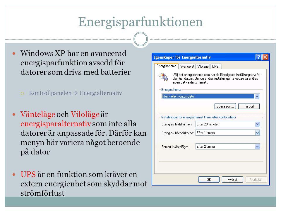 Energisparfunktionen  Windows XP har en avancerad energisparfunktion avsedd för datorer som drivs med batterier  Kontrollpanelen  Energialternativ