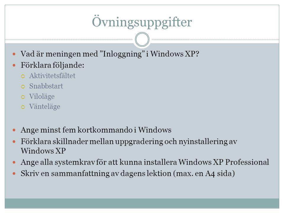 """Övningsuppgifter  Vad är meningen med """"Inloggning"""" i Windows XP?  Förklara följande:  Aktivitetsfältet  Snabbstart  Viloläge  Vänteläge  Ange m"""