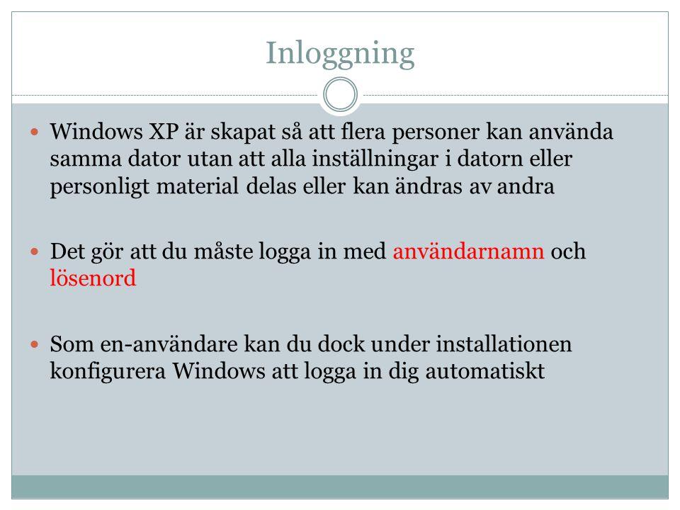 Inloggning  Windows XP är skapat så att flera personer kan använda samma dator utan att alla inställningar i datorn eller personligt material delas e