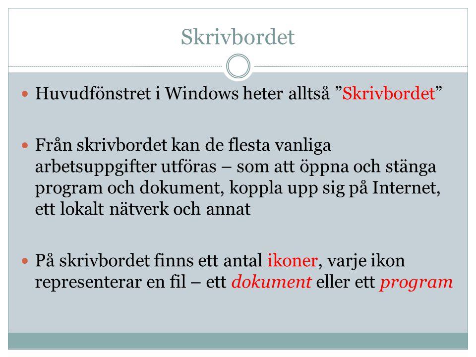 """Skrivbordet  Huvudfönstret i Windows heter alltså """"Skrivbordet""""  Från skrivbordet kan de flesta vanliga arbetsuppgifter utföras – som att öppna och"""