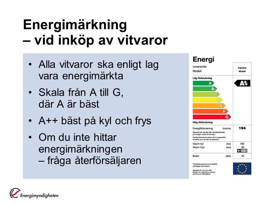 Energimärkning – vid inköp av vitvaror •Alla vitvaror ska enligt lag vara energimärkta •Skala från A till G, där A är bäst •A++ bäst på kyl och frys •