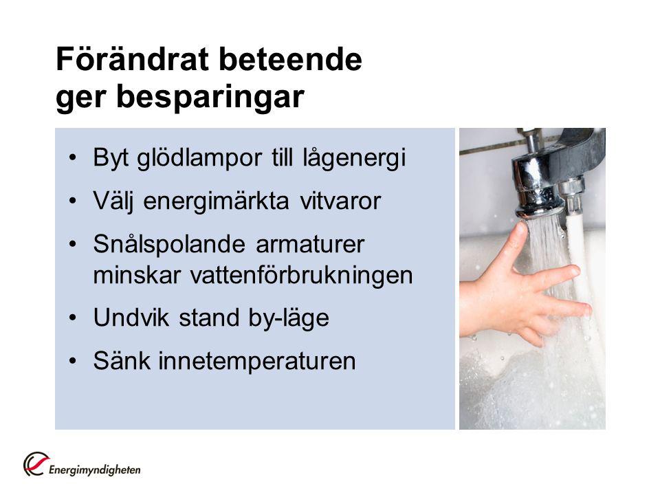 Förändrat beteende ger besparingar •Byt glödlampor till lågenergi •Välj energimärkta vitvaror •Snålspolande armaturer minskar vattenförbrukningen •Und