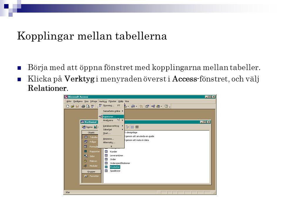 Kopplingar mellan tabellerna  Börja med att öppna fönstret med kopplingarna mellan tabeller.  Klicka på Verktyg i menyraden överst i Access-fönstret