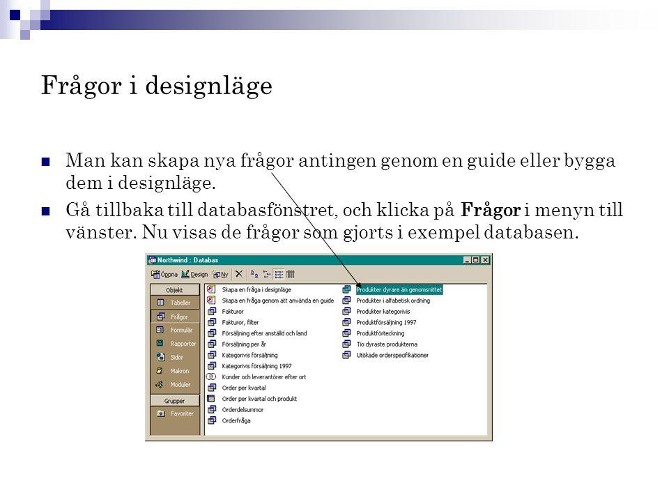 Frågor i designläge  Man kan skapa nya frågor antingen genom en guide eller bygga dem i designläge.  Gå tillbaka till databasfönstret, och klicka på