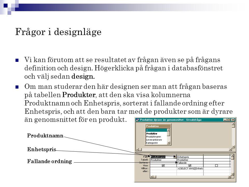 Frågor i designläge  Vi kan förutom att se resultatet av frågan även se på frågans definition och design. Högerklicka på frågan i databasfönstret och