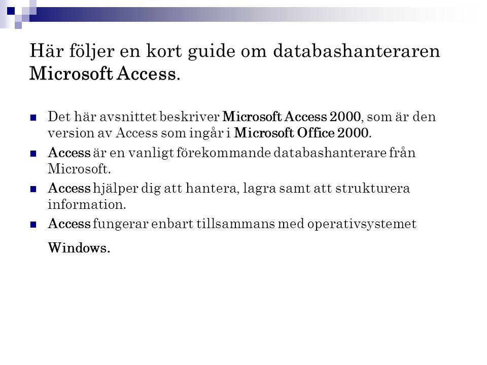 Här följer en kort guide om databashanteraren Microsoft Access.  Det här avsnittet beskriver Microsoft Access 2000, som är den version av Access som