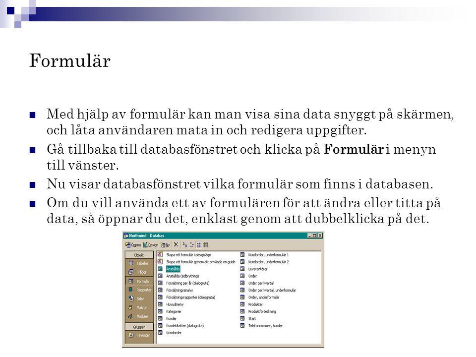 Formulär  Med hjälp av formulär kan man visa sina data snyggt på skärmen, och låta användaren mata in och redigera uppgifter.  Gå tillbaka till data