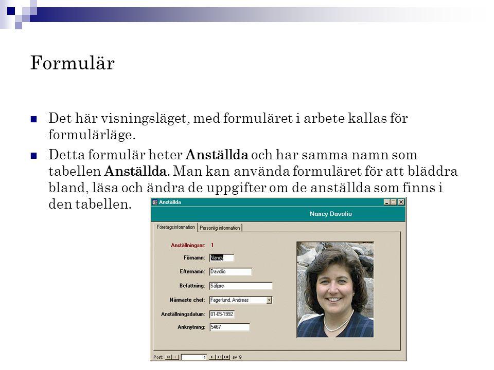 Formulär  Det här visningsläget, med formuläret i arbete kallas för formulärläge.  Detta formulär heter Anställda och har samma namn som tabellen An