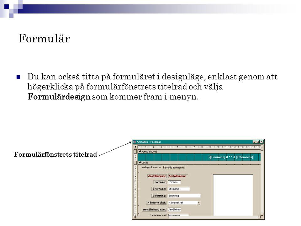 Formulär  Du kan också titta på formuläret i designläge, enklast genom att högerklicka på formulärfönstrets titelrad och välja Formulärdesign som kom