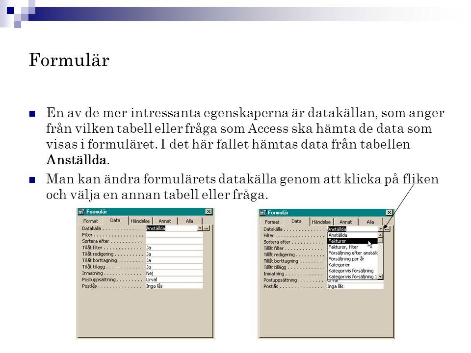 Formulär  En av de mer intressanta egenskaperna är datakällan, som anger från vilken tabell eller fråga som Access ska hämta de data som visas i form