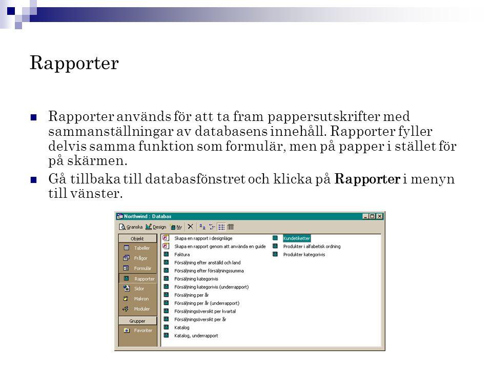 Rapporter  Rapporter används för att ta fram pappersutskrifter med sammanställningar av databasens innehåll. Rapporter fyller delvis samma funktion s