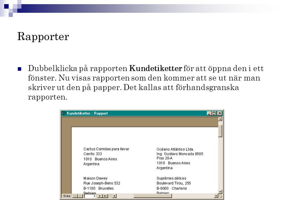 Rapporter  Dubbelklicka på rapporten Kundetiketter för att öppna den i ett fönster. Nu visas rapporten som den kommer att se ut när man skriver ut de