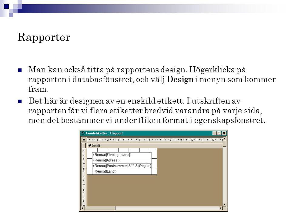 Rapporter  Man kan också titta på rapportens design. Högerklicka på rapporten i databasfönstret, och välj Design i menyn som kommer fram.  Det här ä