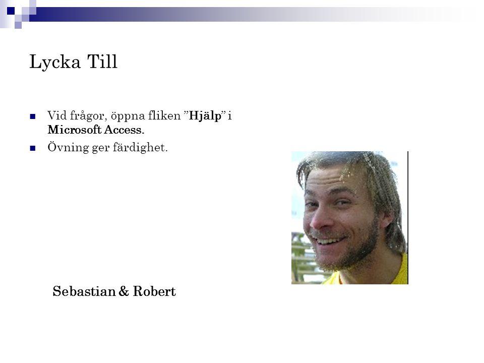 """Lycka Till  Vid frågor, öppna fliken """"Hjälp"""" i Microsoft Access.  Övning ger färdighet. Sebastian & Robert"""