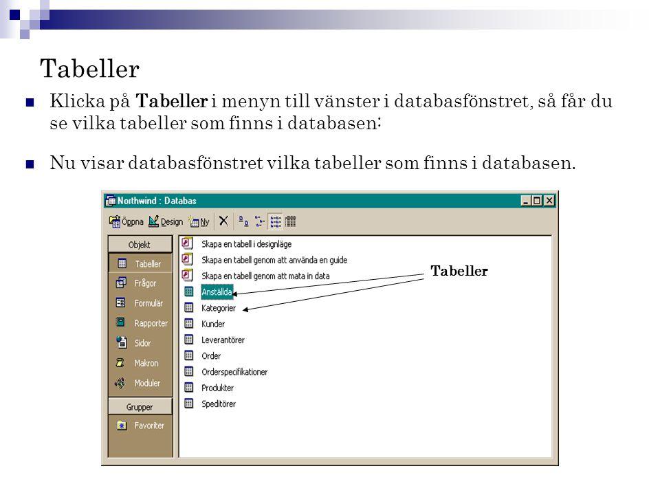 Tabeller  Klicka på Tabeller i menyn till vänster i databasfönstret, så får du se vilka tabeller som finns i databasen:  Nu visar databasfönstret vi