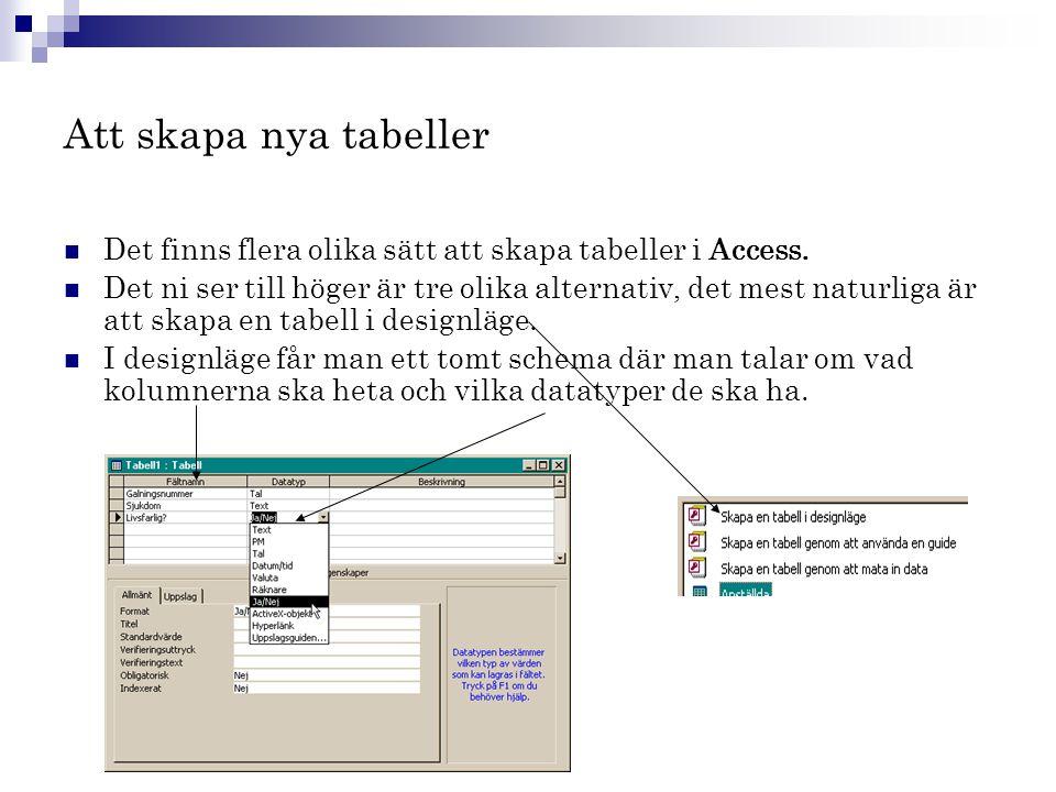 Att skapa nya tabeller  Det finns flera olika sätt att skapa tabeller i Access.  Det ni ser till höger är tre olika alternativ, det mest naturliga ä