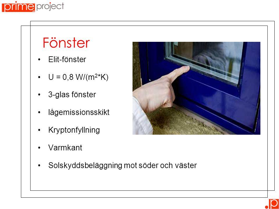 •Elit-fönster •U = 0,8 W/(m 2 *K) •3-glas fönster •lågemissionsskikt •Kryptonfyllning •Varmkant •Solskyddsbeläggning mot söder och väster Fönster