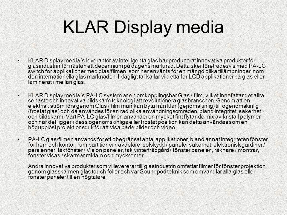 KLAR Display media •KLAR Display media´s leverantör av intelligenta glas har producerat innovativa produkter för glasindustrin för nästan ett decennium på dagens marknad.