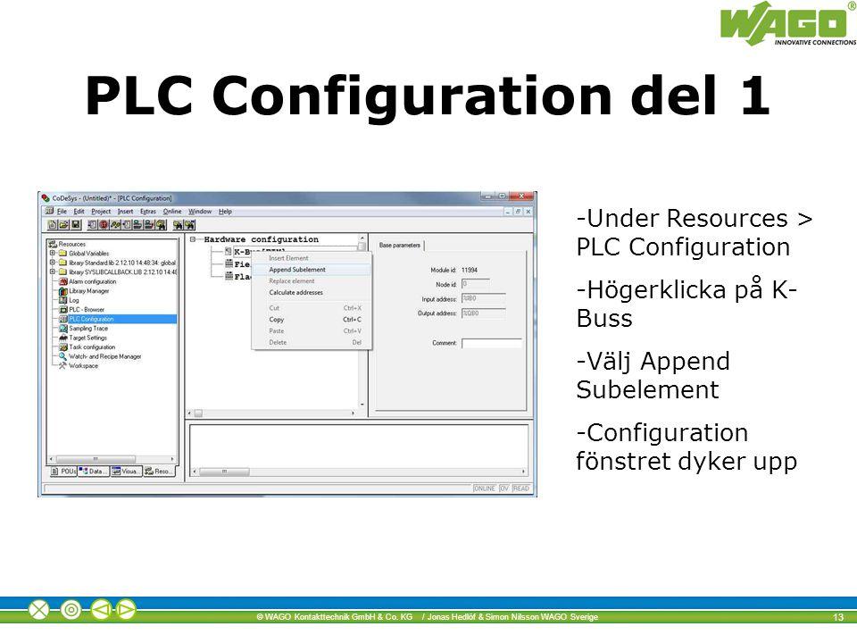© WAGO Kontakttechnik GmbH & Co. KG / Jonas Hedlöf & Simon Nilsson WAGO Sverige 13 PLC Configuration del 1 -Under Resources > PLC Configuration -Höger