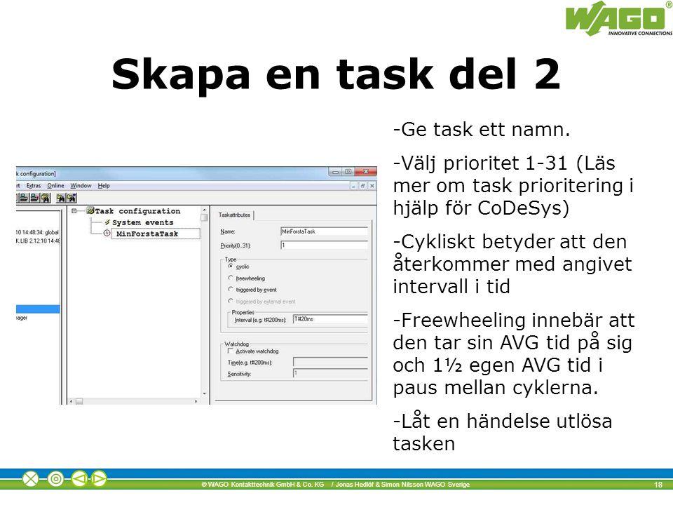 © WAGO Kontakttechnik GmbH & Co. KG / Jonas Hedlöf & Simon Nilsson WAGO Sverige 18 Skapa en task del 2 -Ge task ett namn. -Välj prioritet 1-31 (Läs me